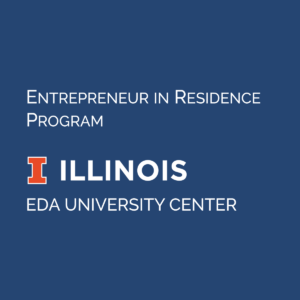 University of Illinois logo. Text says Entrepreneur in Residence Program. EDA University Center.
